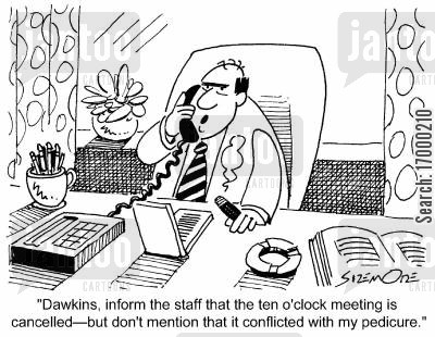 double booked cartoon humor: 'Dawkins, inform the staff that the ten o'clock meeting is cancelled - but don't mention that it conflicted with my pedicure.'