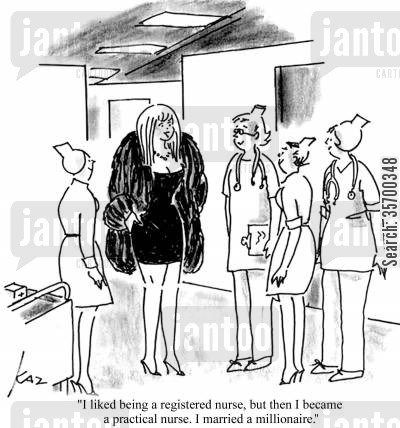 marrying for money cartoon humor: 'I liked being a registered nurse, but then I became a practical nurse. I married a millionaire.'