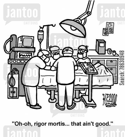 operating theatres cartoon humor: 'Oh-oh, rigor mortis... that ain't good.'