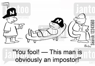 imposter cartoon humor: 'You fool! -- This man is obviously an impostor!'
