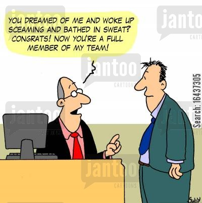 team members cartoon humor: 'You dreamed of me and woke up screaming and bathed in sweat? Congrats! Now you're a full member of my team!'