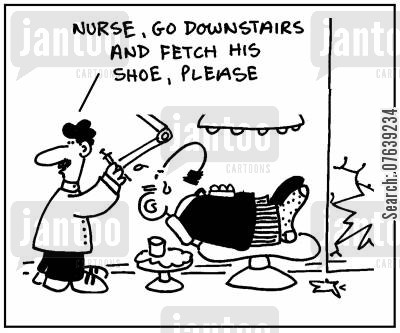 medical lawsuit cartoon humor: 'Nurse, go downstairs and fetch his shoe, please.'