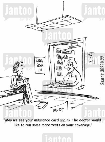 insurance card cartoon humor: May we see your insurance card again? The doctor would like to run some more tests on your coverage.