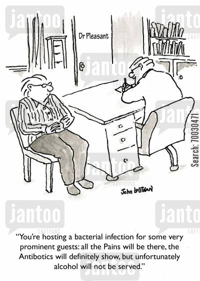 guest cartoon humor: 'You're hosting a bacterial infection for some very prominent guest: all the Pains will be there, the Antibiotics will definitely show, but unfortunately alcohol will not be served.'
