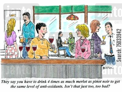 merlot cartoon humor: 'They say you have to drink 4 times as much merlot as pinot noir to get the same level of anti-oxidants. Isn't that just too, too bad?'