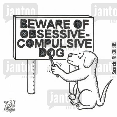ocd cartoon humor: Beware of Obsessive-Compulsive Dog
