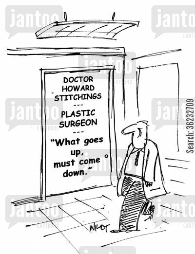 sag cartoon humor: Plastic surgeon has sign, 'What goes up, must come down.'