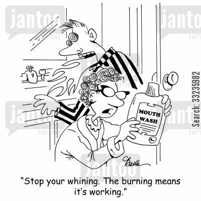 mouth wash cartoon humor: 'Stop whining. The burning means it's working.'