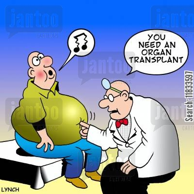 organ transplant cartoon humor: You need an organ transplant.