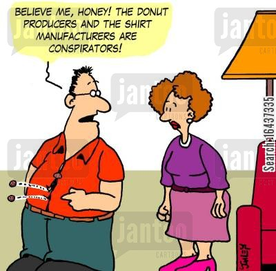 consumer conspiracy cartoon humor: 'Believe me, honey! The donut producers and the shirt manufacturers are conspirators!'