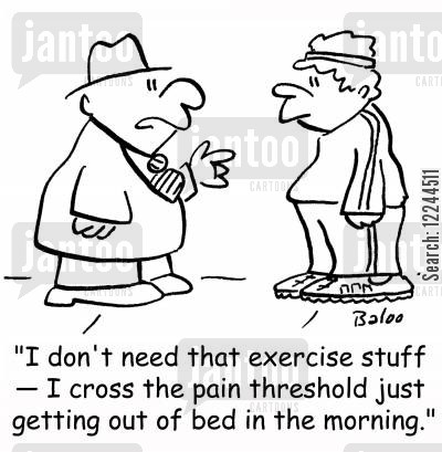 getting up cartoon humor: 'I don't need that exercise stuff -- I cross the pain threshold just getting out of bed in the morning.'