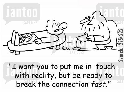 out of touch cartoon humor: 'I want you to put me in touch with reality, but be ready to break the connection fast.'