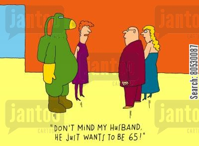 ocd cartoon humor: 'Don't mind my husband, he just wants to be 65!'