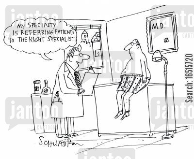 health service cartoon humor: 'My speciality is referring patients to the right specialist.'