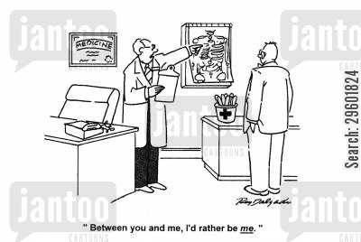 consultants cartoon humor: 'Between you and me, I'd rather be me.'