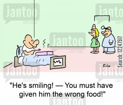 hospital foods cartoon humor: 'He's smiling! -- You must have given him the wrong food!'
