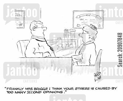 stress related illness cartoon humor: 'Frankly Mrs Briggs, I think your stress is caused by too many second opinions.'
