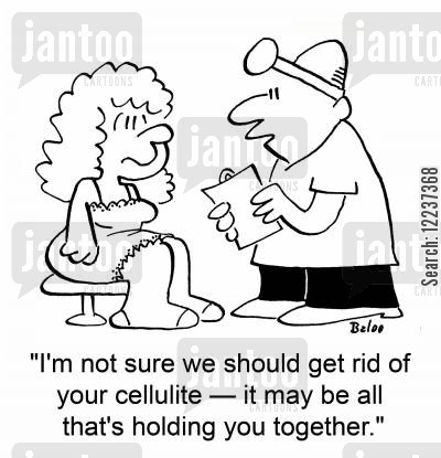 plastic surgeon cartoon humor: 'I'm not sure we should get rid of your cellulite -- it may be all that's holding you together.'