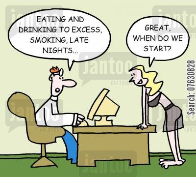 eating to excess cartoon humor: Eating and drinking to excess, smoking, late nights... Great, when do we start?