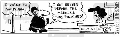 prescription medicines cartoon humor: 'I want to complain. I got better before the medicine was finished.'
