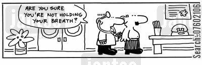 medical practitioner cartoon humor: 'Are you sure you're not holding your breath?'