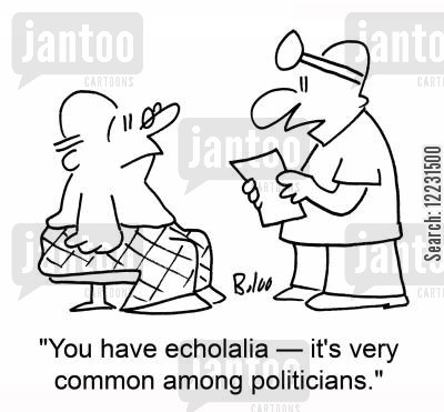 echolalia cartoon humor: 'You have echolalia — it's very common among politicians.'