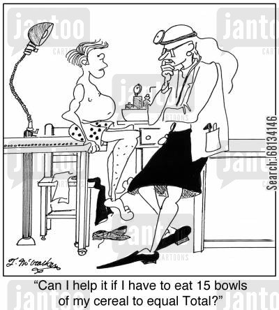 bowls of cereal cartoon humor: 'Can I help it if I have to eat 15 bowls of my cereal to equal Total?'