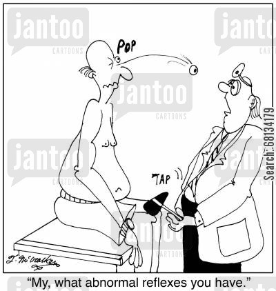 reflex cartoon humor: 'My, what abnormal reflexes you have.'