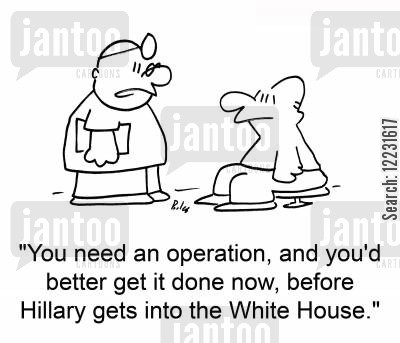 eleections cartoon humor: 'You need an operation, and you'd better get it done now, before Hillary gets into the White House.'