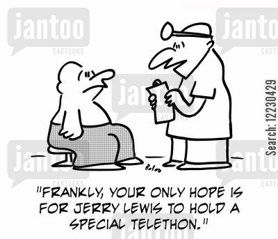 telethons cartoon humor: 'Frankly, your only hope is for Jerry Lewis to hold a special telethon.'