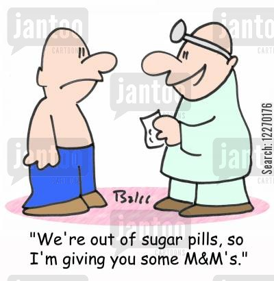 sugar pills cartoon humor: 'We're out of sugar pills, so I'm giving you some M&M's.'