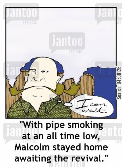 stubbornness cartoon humor: 'With pipe smoking at an all time low, Malcolm stayed home awaiting the revival.'