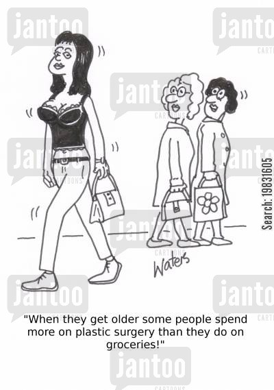 boob job cartoon humor: 'When they get older some people spend more on plastic surgery than they do on groceries!'