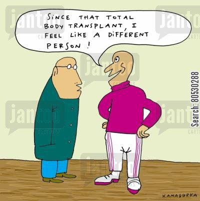 transplant cartoon humor: 'Since that total body transplant, I feel like a different person!'