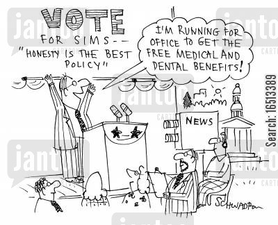 manifesto cartoon humor: Vote for Sims - 'Honesty is the best policy.': 'I'm running for office to get the free medical and dental benefits!'
