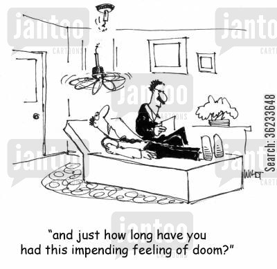 feeling of impending doom cartoon humor: And just how long have you had this impending feeling of doom?