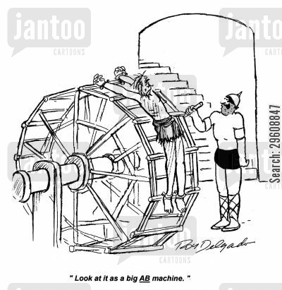 torture cartoon humor: 'Look at it as a big ab machine.'