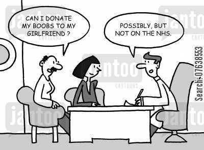 flat chested cartoon humor: 'Can I donate my boobs to my girlfriend?' -'Possibly, but not on the NHS.'