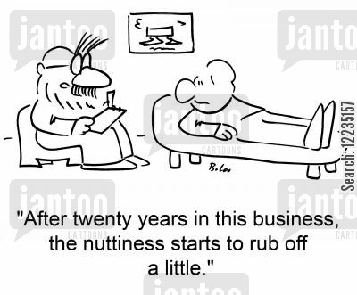 nutiness cartoon humor: 'After twenty years in this business, the nuttiness starts to rub off a little.'