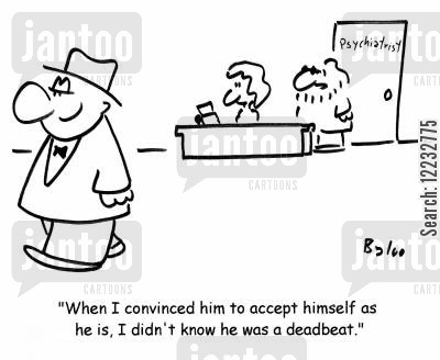 convinced cartoon humor: 'When I convinced him to accept himself as he is, I didn't know he was a deadbeat.'