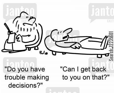 psychaitric cartoon humor: 'Do you have trouble making decisions?' 'Can I get back to you on that?'