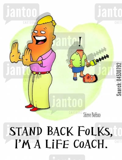 life coach cartoon humor: 'Stand back folks. I'm a life coach.'