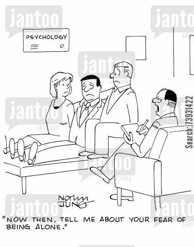 group therapy cartoon humor: 'Now then, tell me about your fear of being alone.'