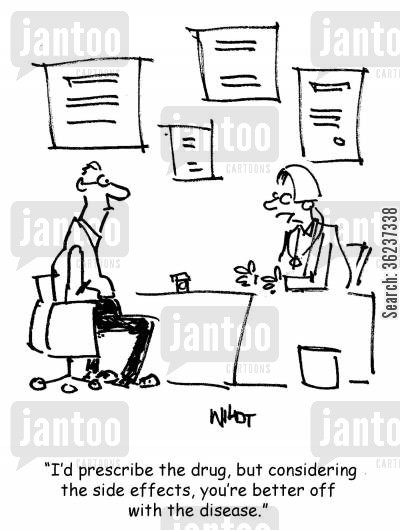 prescribing cartoon humor: 'I'd prescribe the drug, but considering the side effects, you're better off with the disease.'