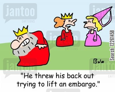back injury cartoon humor: 'He threw his back out trying to lift an embargo.'