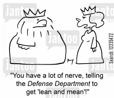 lean and mean cartoon humor: 'You have a lot of nerve, telling the Defense Department to get 'lean and mean'!'
