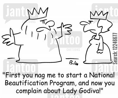 beautification cartoon humor: 'First you nag me to start a National Beautification Program, and now you complain about Lady Godiva!'