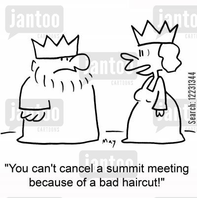 summit meeting cartoon humor: 'You can't cancel a summit meeting because of a bad haircut!'