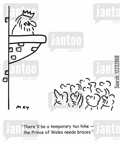 orthondist cartoon humor: 'There'll be a temporary tax hike — the Prince of Wales needs braces.'