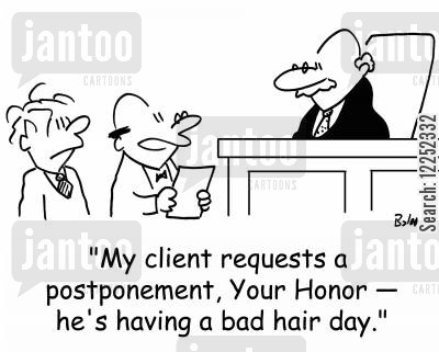 postpone cartoon humor: 'My client requests a postponement, Your Honor -- he's having a bad hair day.'
